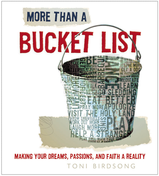 More Than a Bucket List: Making Your Dreams, Passions, and Faith a Reality