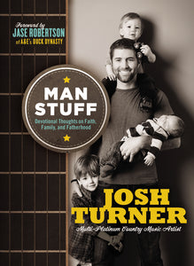 Man Stuff: Thoughts on Faith, Family, and Fatherhood by Josh Turner