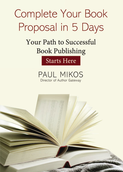 Complete Your Book Proposal in 5 Days: Your Path to Successful Book Publishing Starts Here