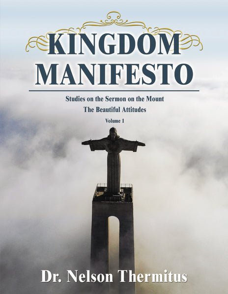 Kingdom Manifesto (Volume 1): Studies on the Sermon on the Mount: The Beautiful Attitudes