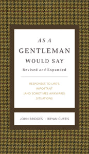 As a Gentleman Would Say Revised and Expanded: Responses to Life's Important (and Sometimes Awkward) Situations