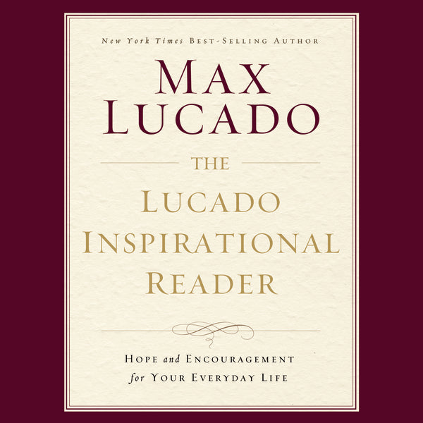 The Lucado Inspirational Reader: Hope and Encouragement for Your Everyday Life - Audiobook (Unabridged)