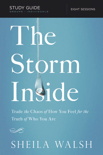 The Storm Inside Study Guide: Trade the Chaos of How You Feel for the Truth of Who You Are by Sheila Walsh