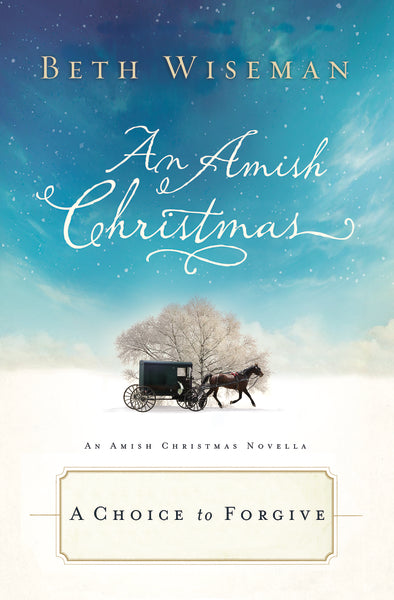 A Choice to Forgive: An Amish Christmas Novella