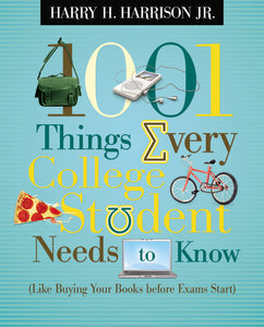 1001 Things Every College Student Needs to Know: (Like Buying Your Books Before Exams Start) by Harry Harrison