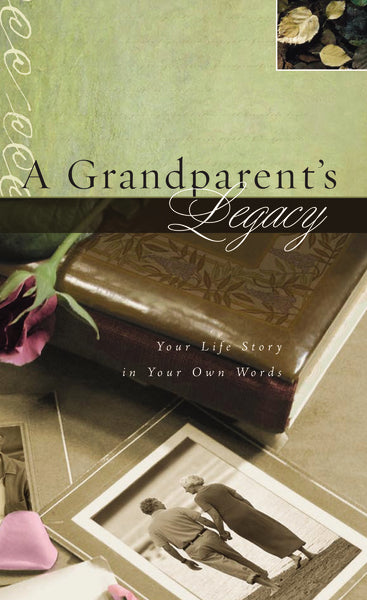 A Grandparent's Legacy: Your Life Story in Your Own Words