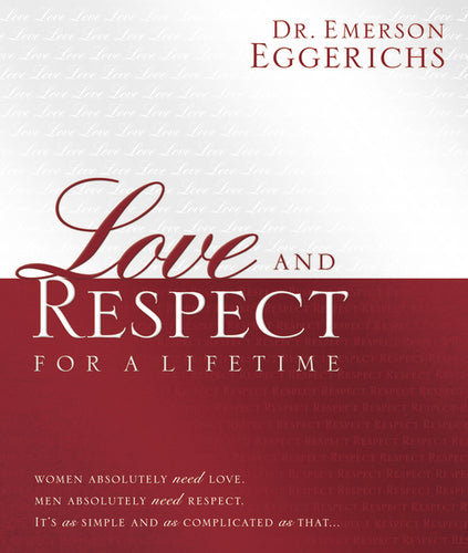 Love and Respect for a Lifetime: Gift Book: Women Absolutely Need Love. Men Absolutely Need Respect. Its as Simple and as Complicated as That... by Emerson Eggerichs