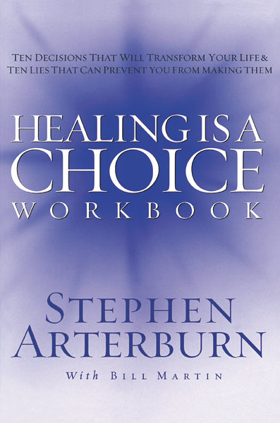 Healing is a Choice Workbook: 10 Decisions That Will Transform Your Life and the 10 Lies That Can Prevent You From Making Them