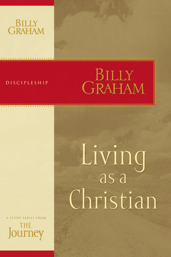 Living as a Christian: The Journey Study Series by Billy Graham