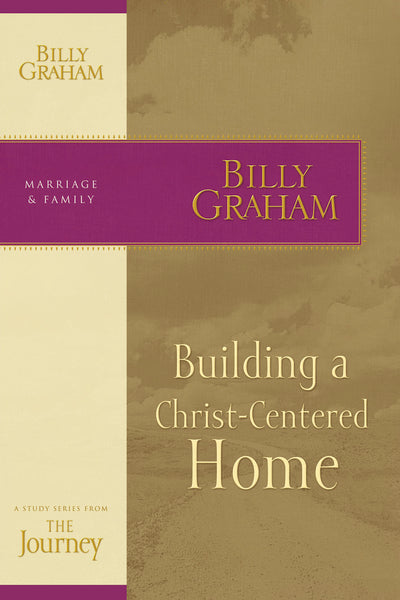 Building a Christ-Centered Home: The Journey Study Series by Billy Graham