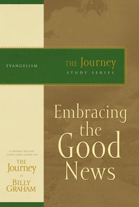 Embracing the Good News: The Journey Study Series by Billy Graham