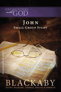 John: A Blackaby Bible Study Series by Henry Blackaby, Richard Blackaby, Tom Blackaby, Melvin Blackaby, and Norman Blackaby