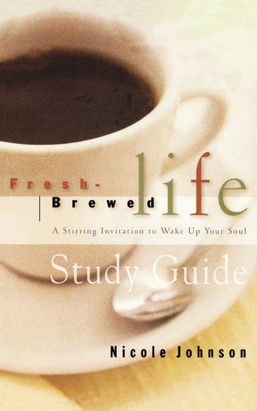 Fresh Brewed Life Study Guide: A Stirring Invitation to Wake Up Your Soul