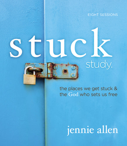 Stuck Study Guide: The Places We Get Stuck & the God Who Sets Us Free by Jennie Allen