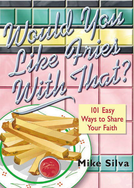 Would You Like Fries With That?: 101 Easy Ways to Share Your Faith