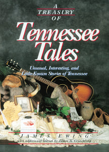 A Treasury of Tennessee Tales: Unusual, Interesting, and Little-Known Stories of Tennessee