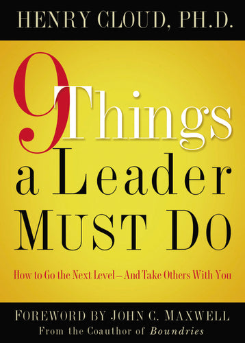9 Things a Leader Must Do: How to Go to the Next Level--And Take Others With You by Henry Cloud