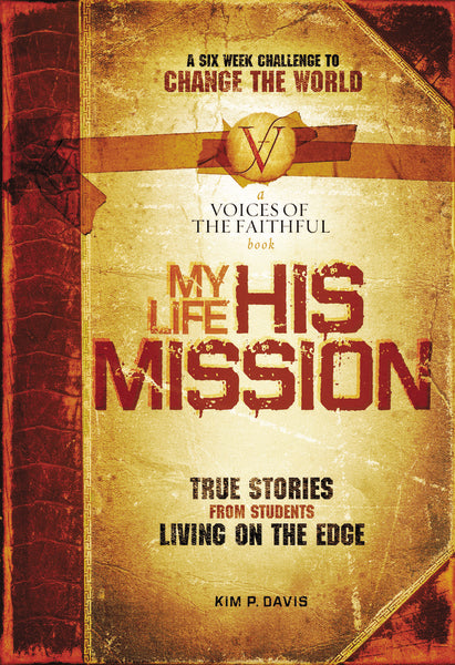 My Life, His Mission: A Six Week Challenge to Change the World