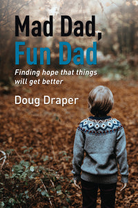 Mad Dad, Fun Dad: Finding Hope that Things will Get Better