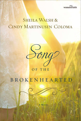 Song of the Brokenhearted by Sheila Walsh and Cindy Martinusen Coloma