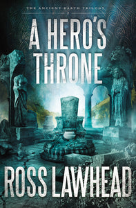 A Hero's Throne by Ross Lawhead