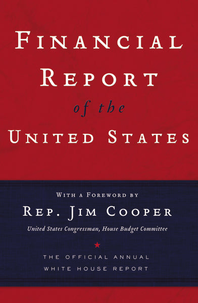 Financial Report of the United States: The Official Annual White House Report