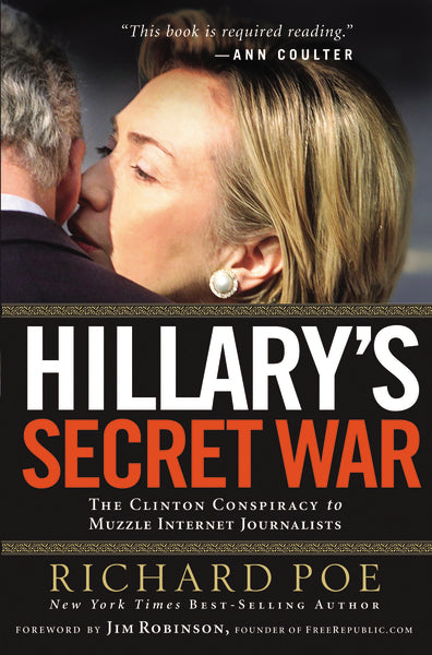 Hillary's Secret War: The Clinton Conspiracy to Muzzle Internet Journalists by Richard Poe