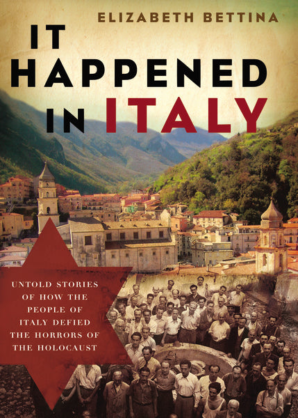 It Happened in Italy: Untold Stories of How the People of Italy Defied the Horrors of the Holocaust by Elizabeth Bettina