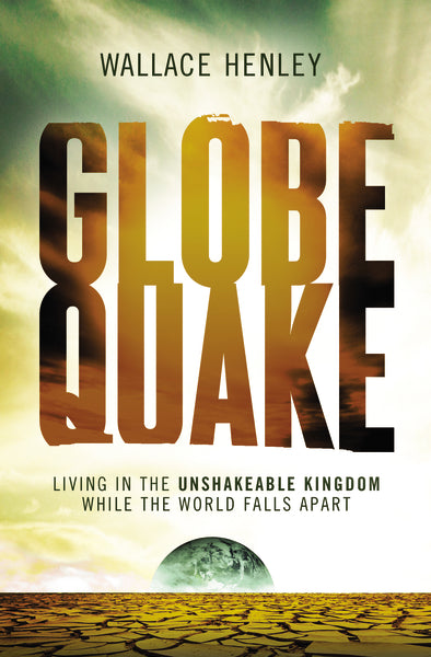 Globequake: Living in the Unshakeable Kingdom While the World Falls Apart