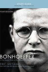 Bonhoeffer Study Guide: The Life and Writings of Dietrich Bonhoeffer by Eric Metaxas