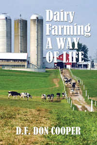 Dairy Farming: A Way of Life by D.F. Don Cooper