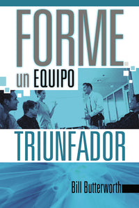 Forme un equipo triunfador by Bill Butterworth