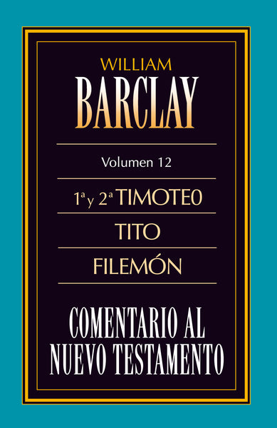 Comentario al N.T. Vol. 12 - 1a y 2a Timoteo, Tito, Filemón by William Barclay