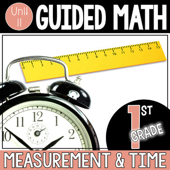 1st grade Guided Math Unit 11 Measurement and Telling Time