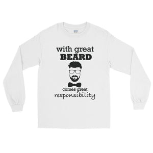 With Great Beard Comes Great Responsibility Long Sleeve T-Shirt