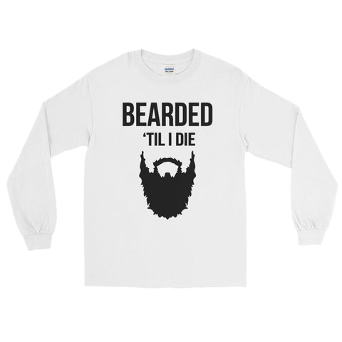 Bearded Till I Die Long Sleeve T-Shirt