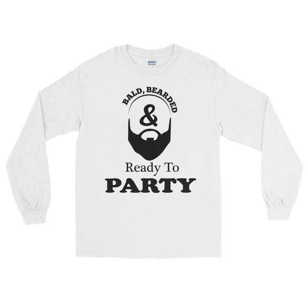 Bald Bearded & Ready To Party Long Sleeve T-Shirt