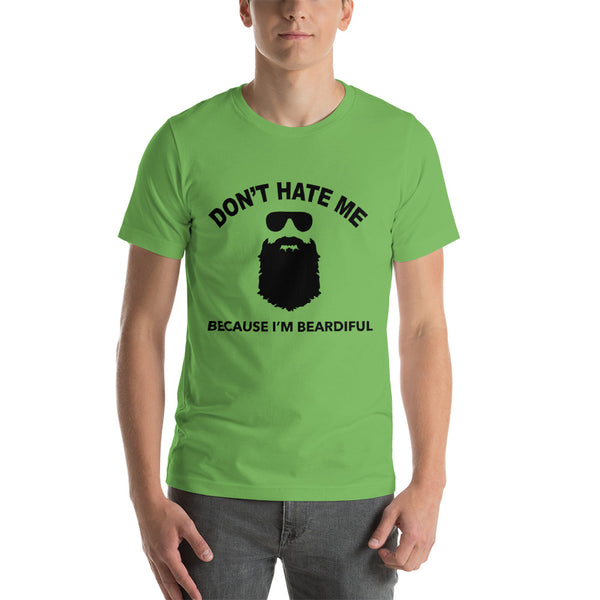 Don't Hate Me Because I'm Beardiful - Short-Sleeve T-Shirt