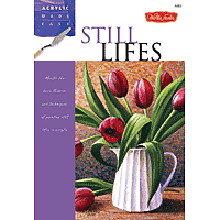 Walter Foster - Acrylic Made Easy - Still Lifes