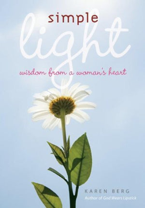 Simple Light: Wisdom From A Womanã¢â€â™S Heart