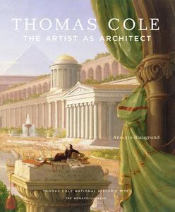 Thomas Cole: Artist as Architect