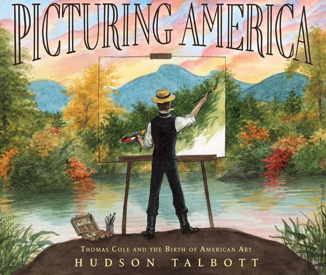 Picturing America: Thomas Cole and the Birth of American Art by Hudson Talbott