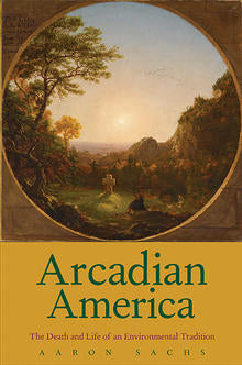 Arcadian America: The Death and Life of an Environmental Tradition