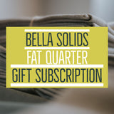 Bella Solids - Fat Quarter Gift Subscription - 6 Months