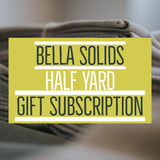 Bella Solids - Half Yard Gift Subscription - 6 Months