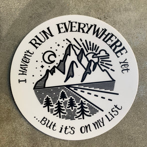 I Haven't Run Everywhere yet...but it's on My List - Sticker