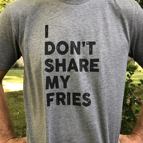 I Don't Share My Fries