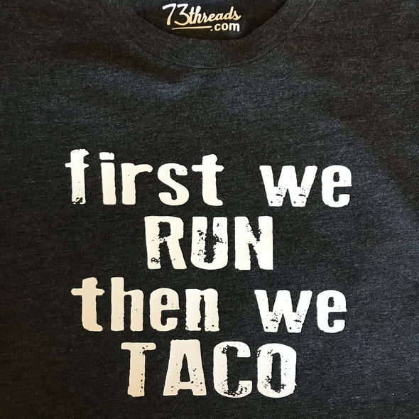 First We Run  Then We Taco