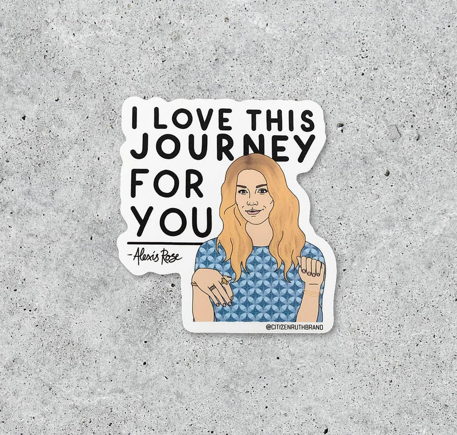 Love That Journey for You - Alexis Rose Schitt's Creek Sticker
