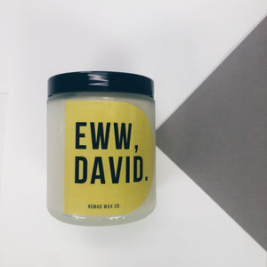 Eww David - Schitt's Creek - Vegan Scented Soy Candle